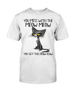 Amazing you mess with the meow meow you get the peow peow shirt