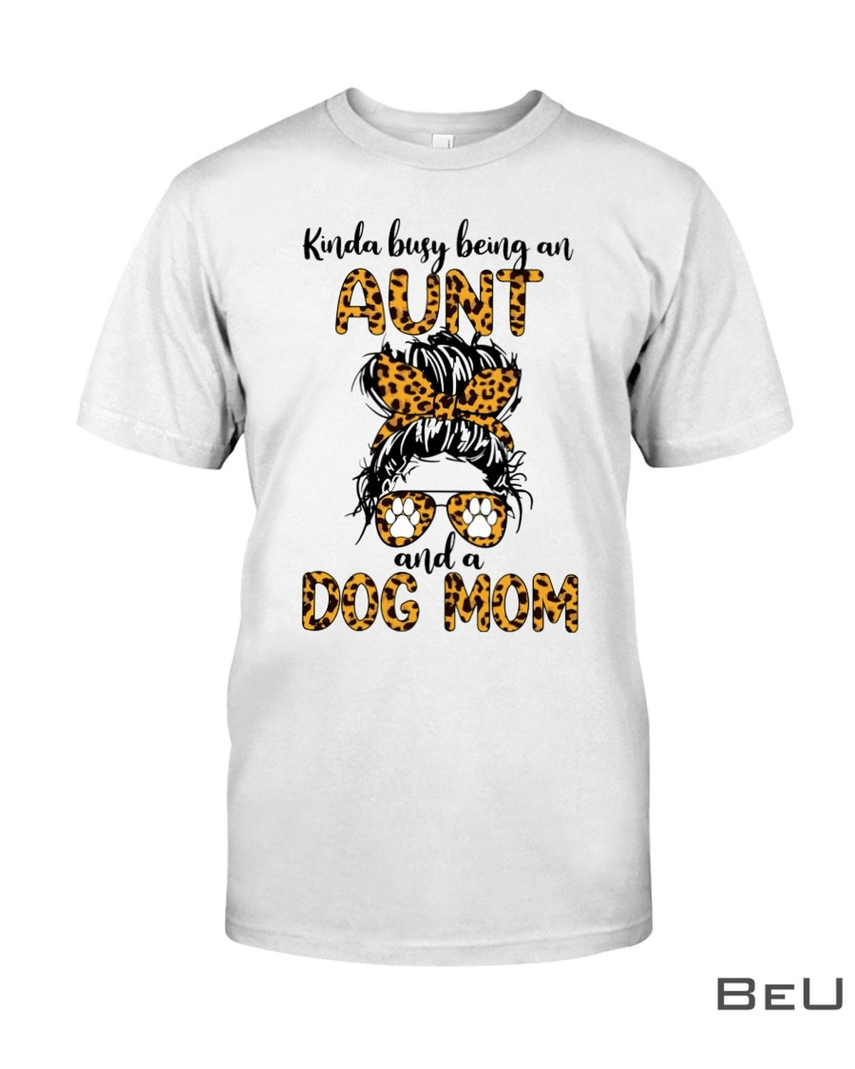 Kinda Busy Being An Aunt And A Dog Mom Shirt, hoodie