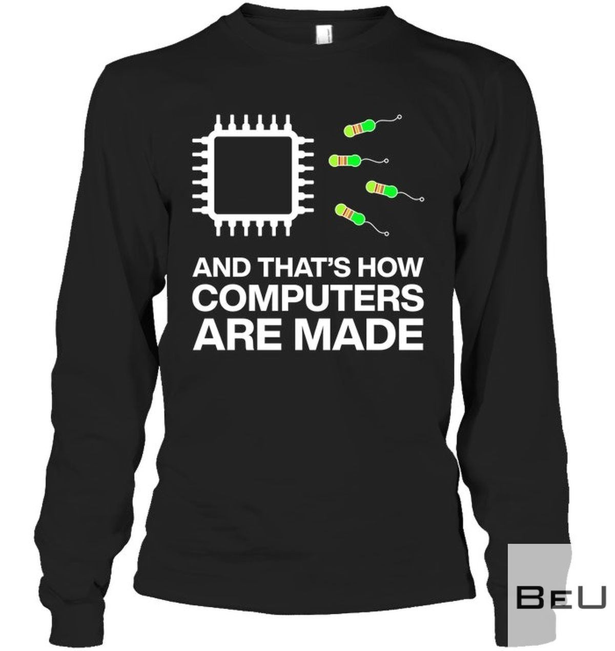 And That's How Computers Are Made Shirt, hoodie, tank top