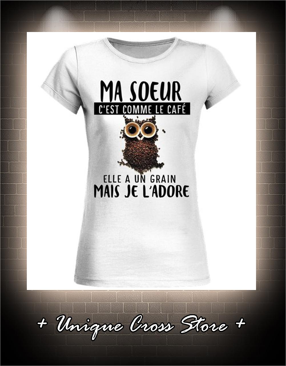 Chouette ma soeur c'est comme le café elle a un grain mais je l'adore t-shirt