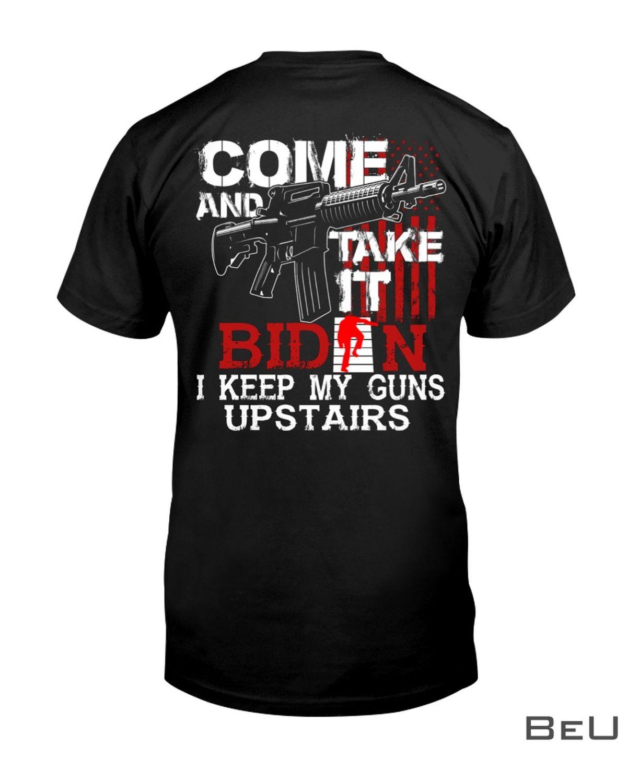 Come And Take It Biden I Keep My Guns Upstairs Shirt, hoodie