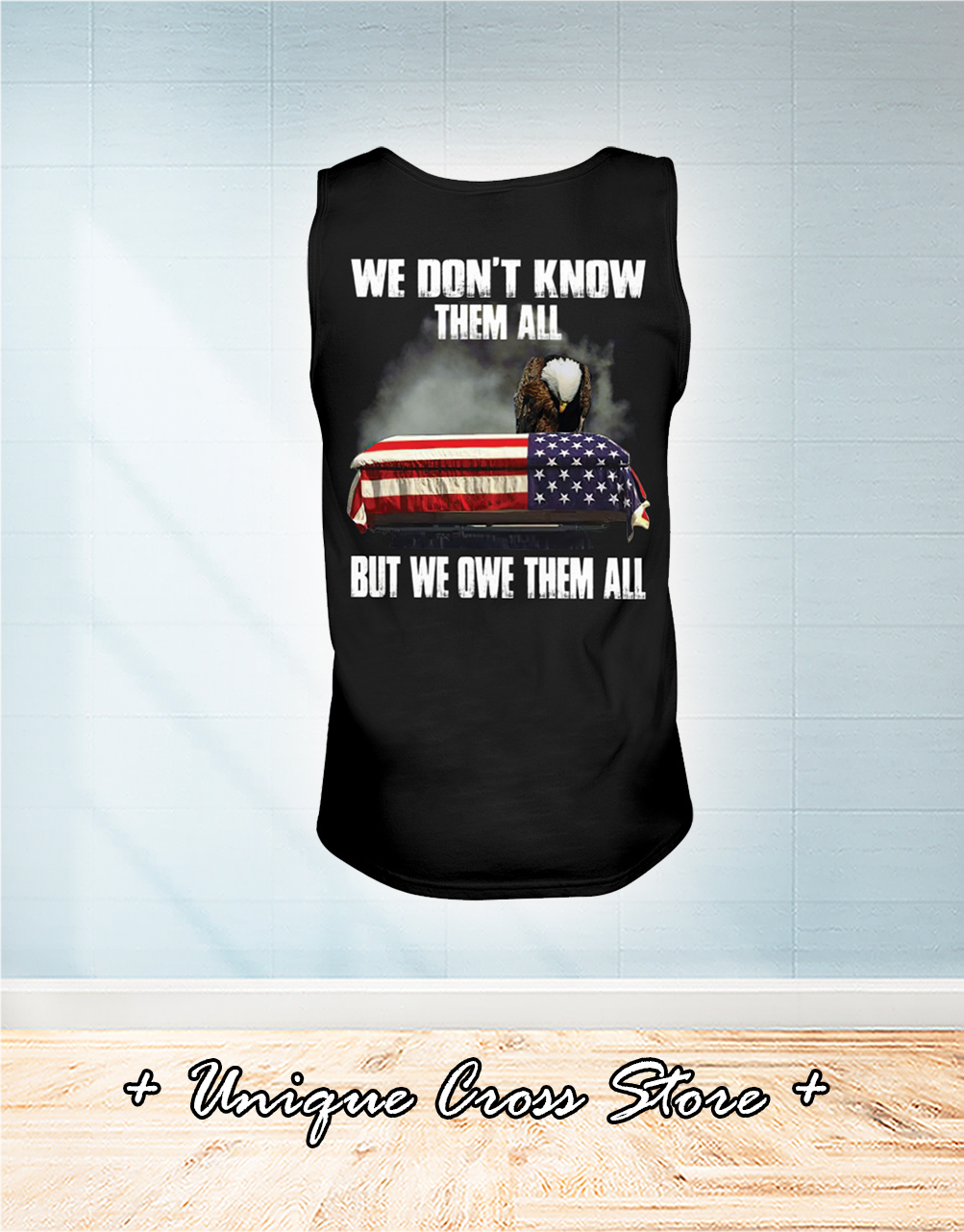 Eagle We Don't Know Them All But We Owe Them All Shirt