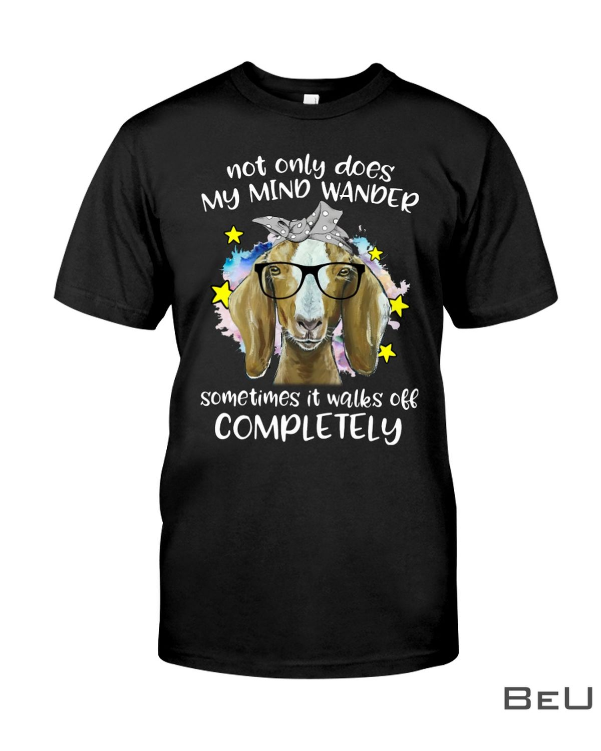 Goat Not Only Does My Mind Wander Sometimes It Walks Off Completely Shirt, hoodie, tank top