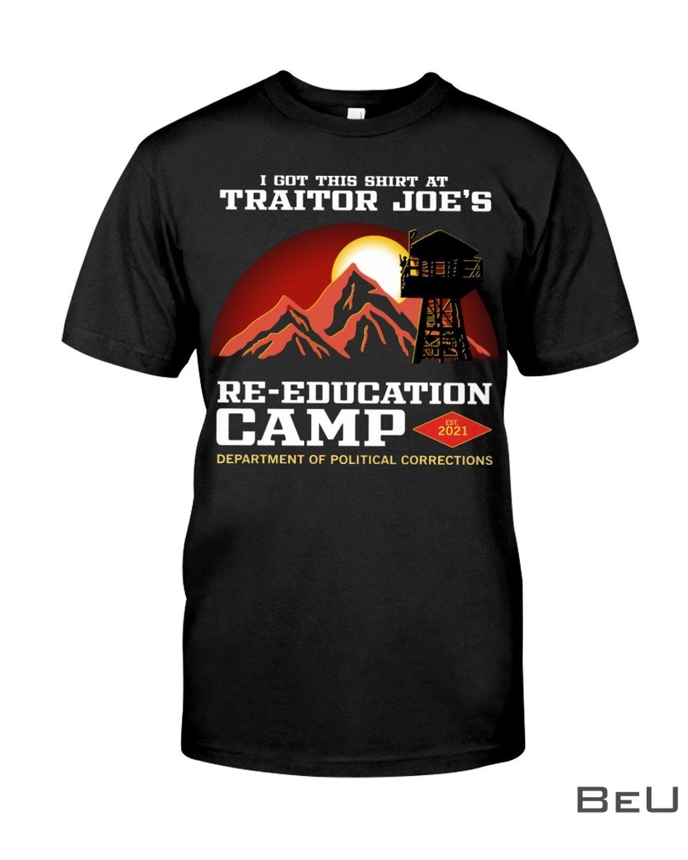 I Got This Shirt At Traitor Joe's Re-education Camp Shirt, hoodie