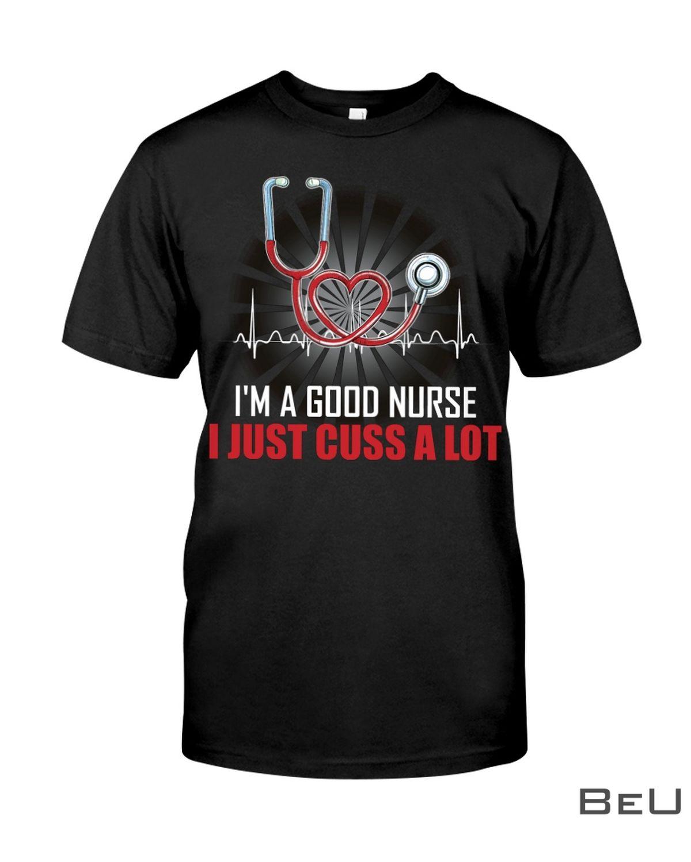 I'm A Good Nurse I Just Cuss A Lot Shirt, hoodie, tank top