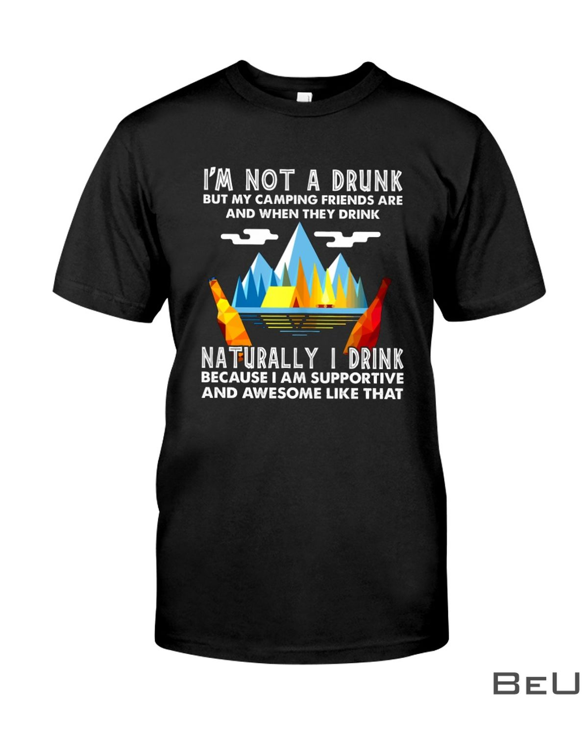 I'm Not A Drunk But My Camping Friends Are And When They Drink Shirt, hoodie, tank top