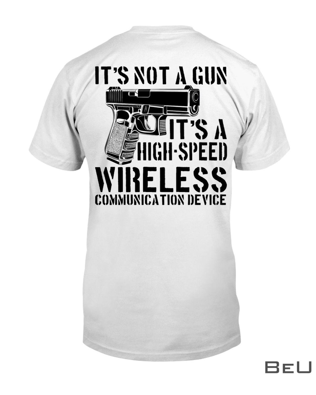 It's Not A Gun It's A High-Speed Wireless Communication Device Shirt, hoodie, tank top