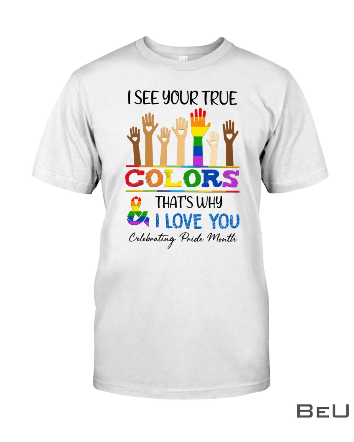 LGBT I See Your True Colors That's Why I Love You Celebrating Pride Month Shirt, hoodie, tank top