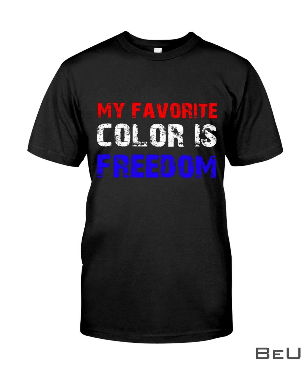 My Favorite Color Is Freedom Shirt, hoodie