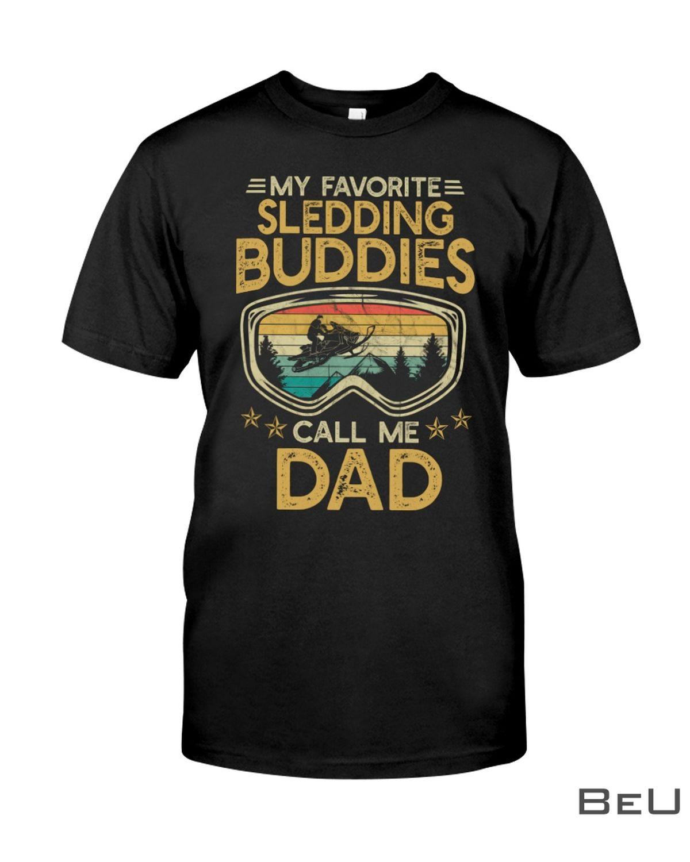 My Favorite Sledding Buddies Call Me Dad Shirt, hoodie