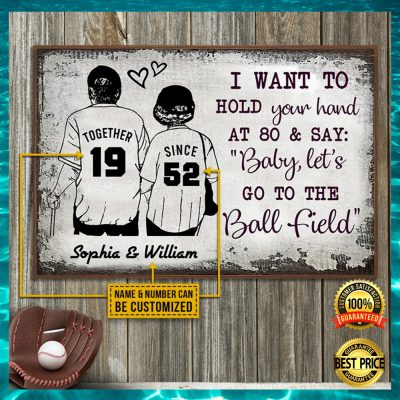 [HIGH] PERSONALIZED I WANT TO HOLD YOUR HAND AT 80 AND SAY BABY LET'S GO TO THE BALL FIELD POSTER
