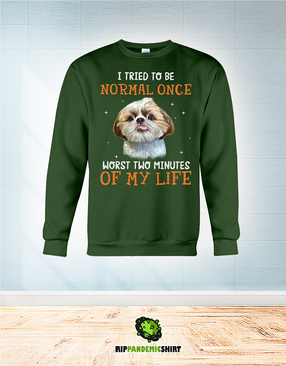 Shih Tzu I Tried To Be Normal Once Worst Two Minutes Of My Life