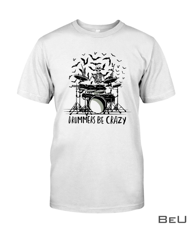 Skellington Drummers Be Crazy Shirt, hoodie, tank top