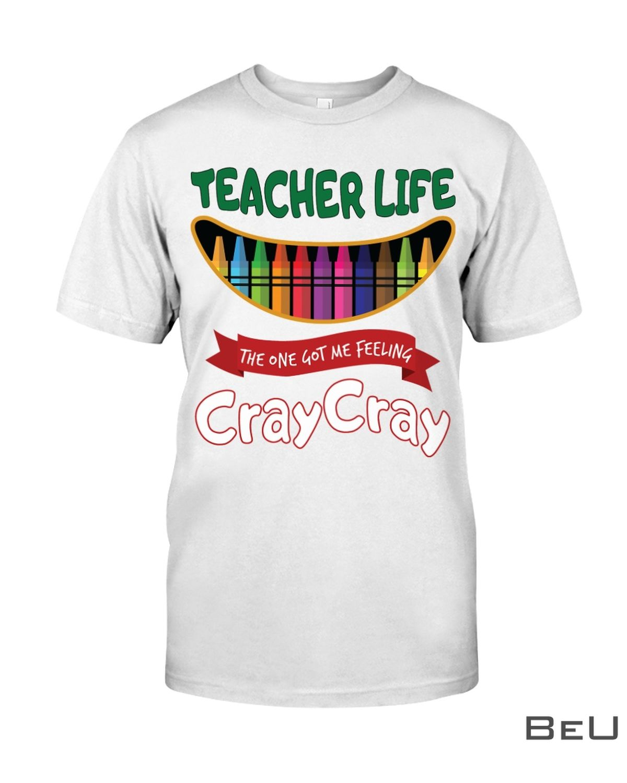 Teacher Life The One Got Me Feeling Cray Cray Shirt, hoodie, tank top