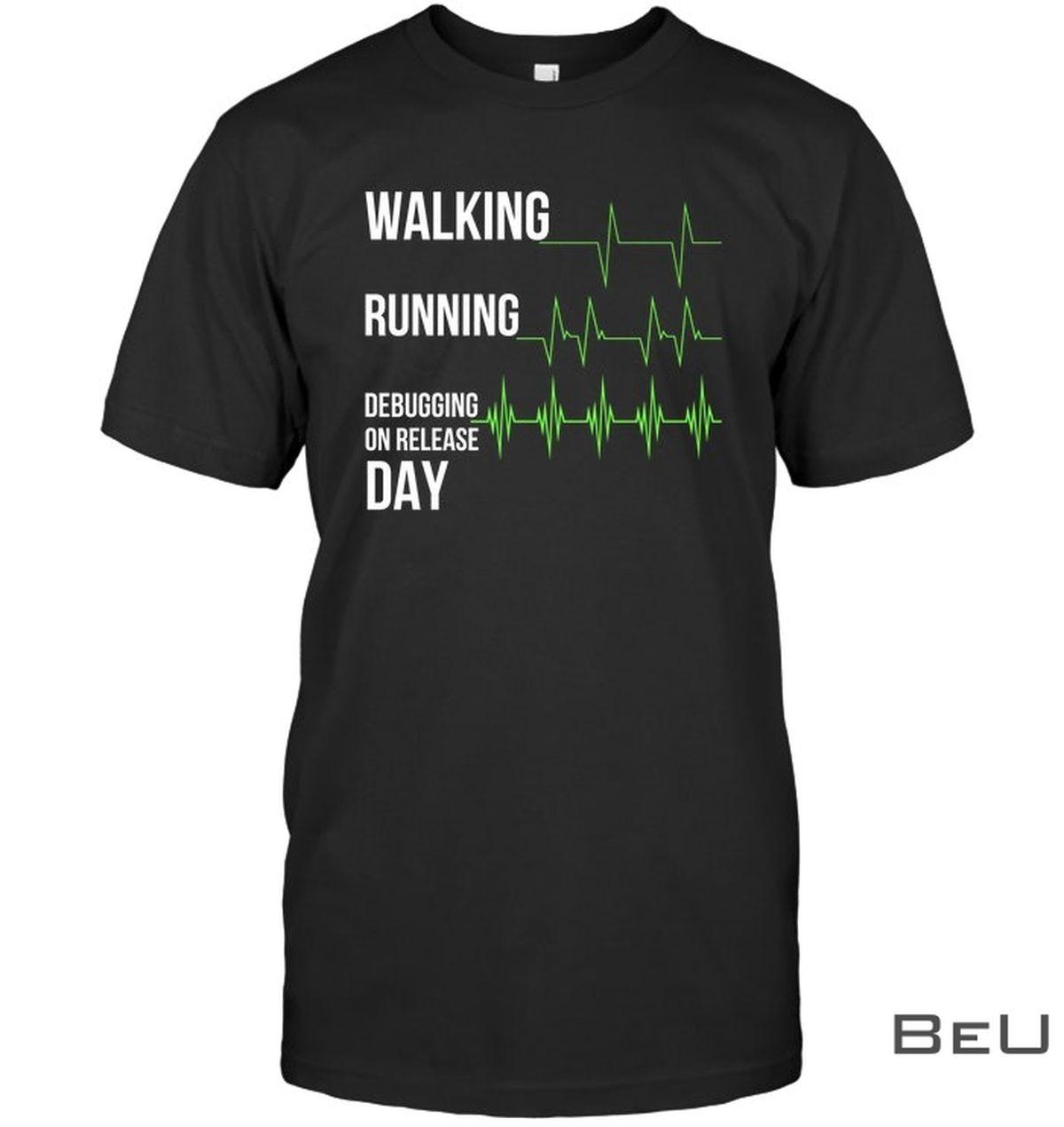 Walking Running Debugging On Release Day Shirt, hoodie, tank top