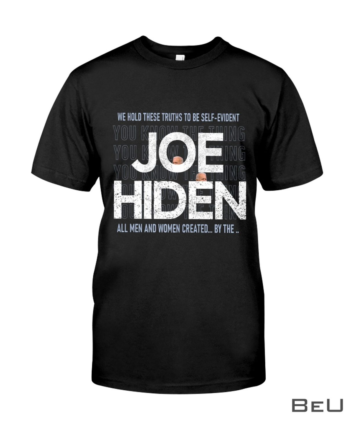 We Hold These Truths To Be Self Evident Joe Biden We Know The Thing Shirt, hoodie