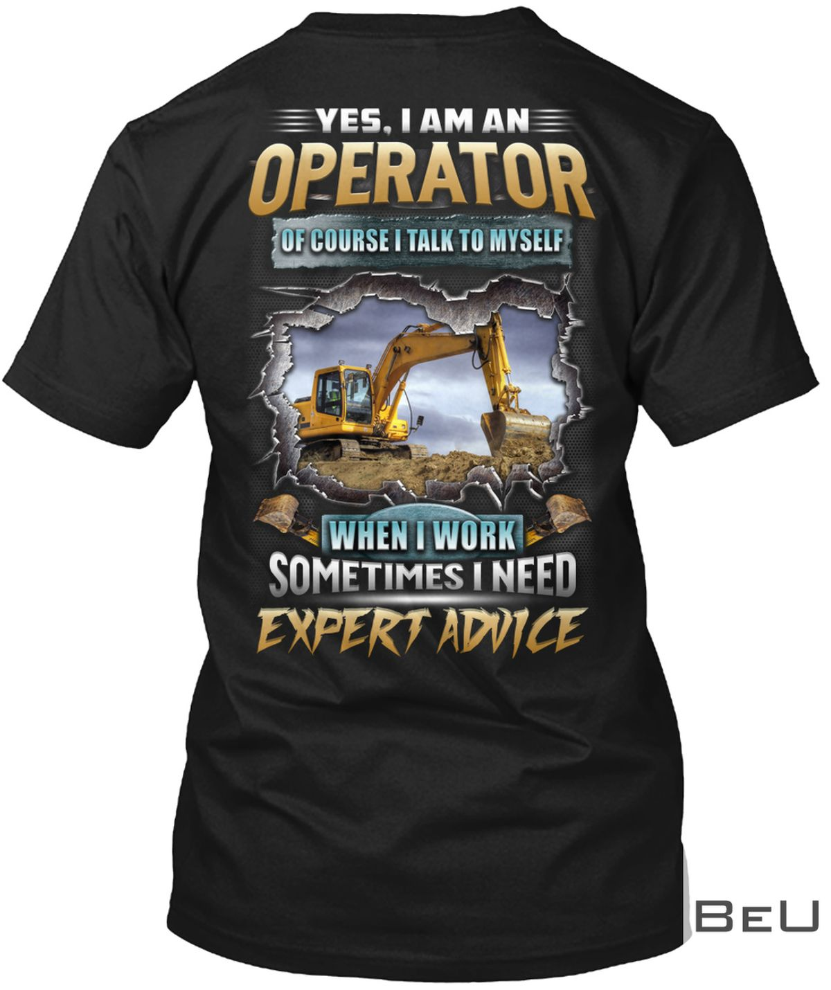 Yes I Am An Operator Of Course I Talk To Myself When I Work Sometimes I Need Expert Advice Shirt, hoodie