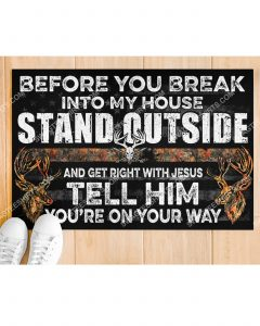 [Amazing swagtshirt] before you break into my house stand outside and get right with Jesus doormat