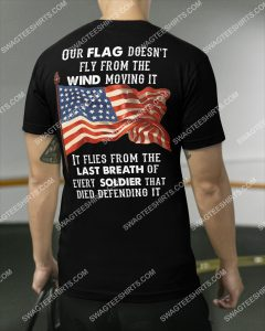 [Amazing mariashirts] our flag doesn't fly from the wind moving it veteran day shirt