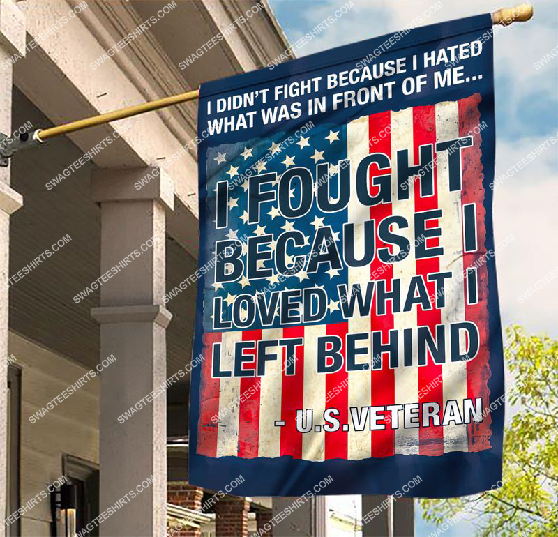 Amazingswagteeshirt]  usa veteran i fought because i loved what i left behind flag