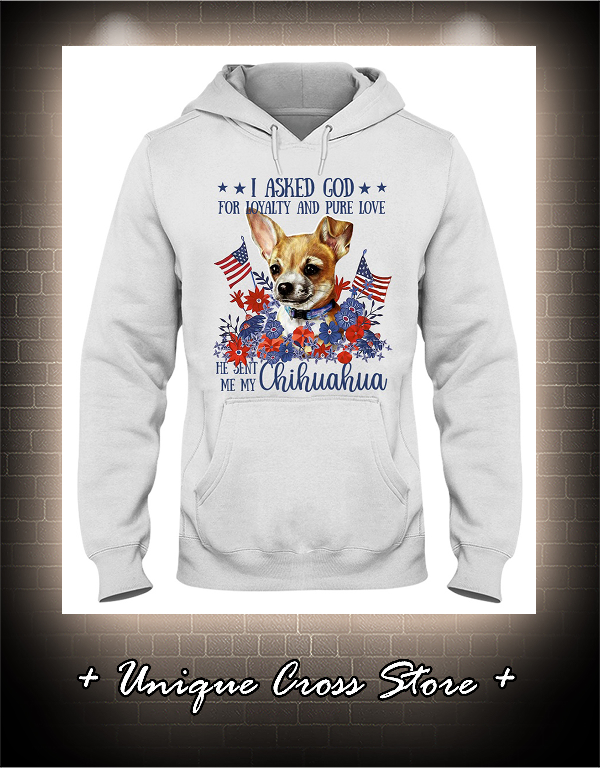 American flag Chihuahua I asked god for loyalty and pure love shirt