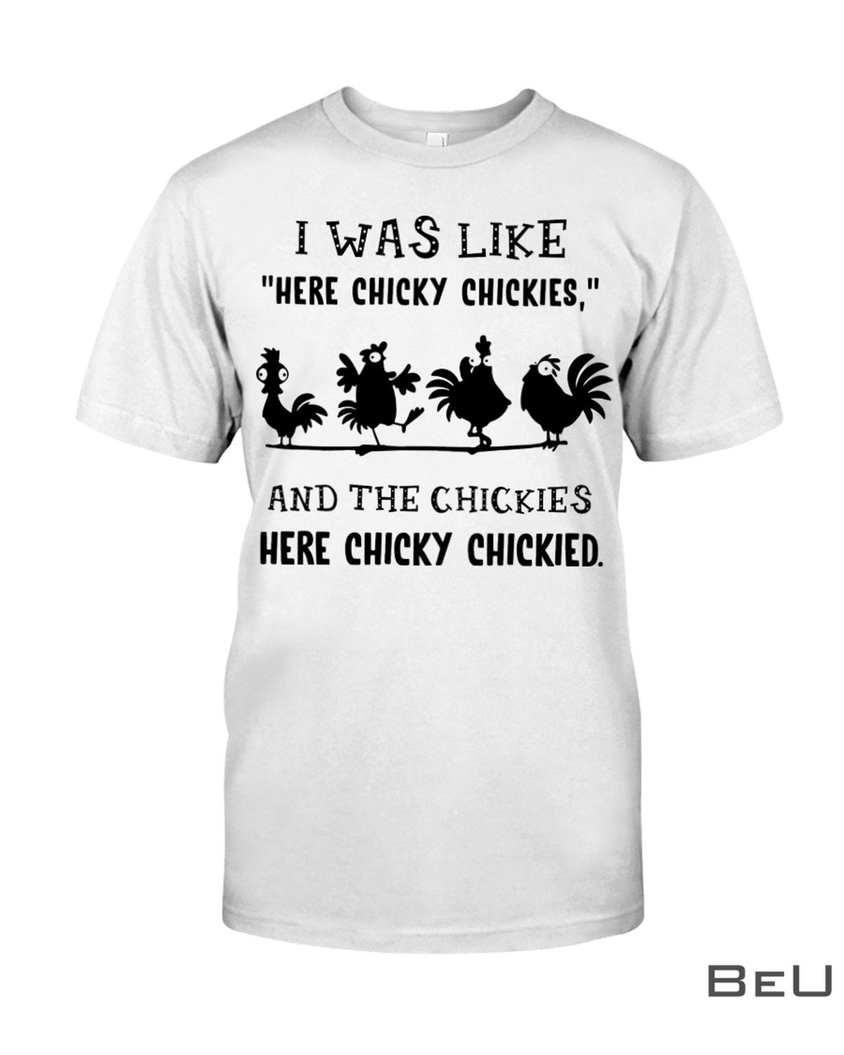 Chicken I Was Like Here Chicky Chickies Shirt, hoodie, tank top