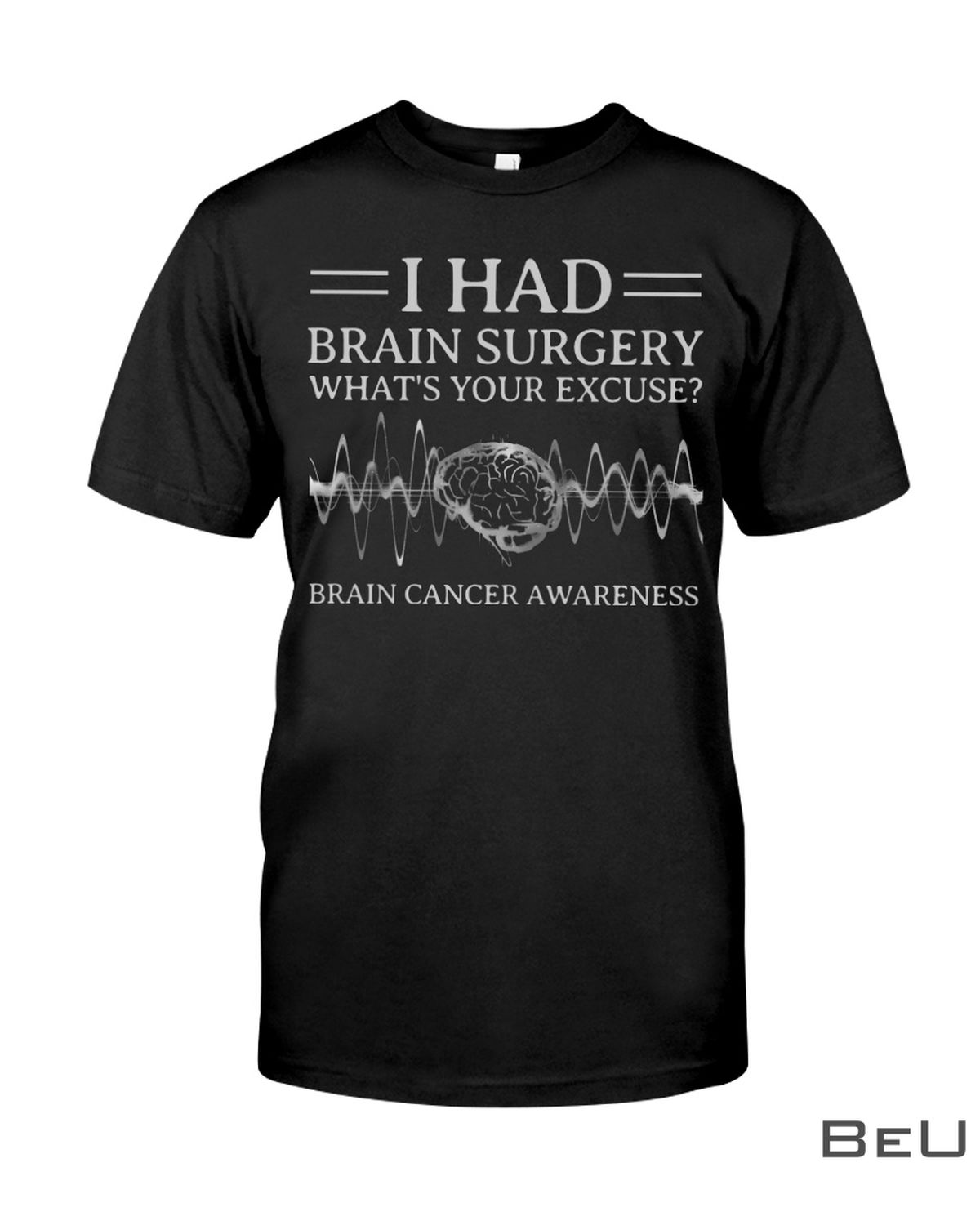 I Had Brain Surgery What's Your Excuse Brain Cancer Awareness Shirt, hoodie, tank top