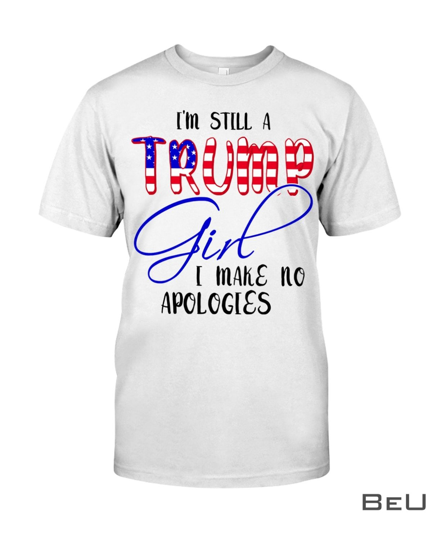 I'm Still A Trump Girl I Make No Apologies Shirt, hoodie, tank top