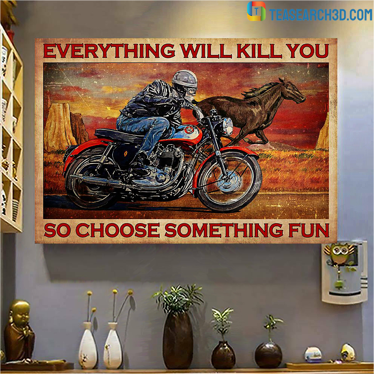 Motorcycle and horse everything will kill you so choose something fun poster