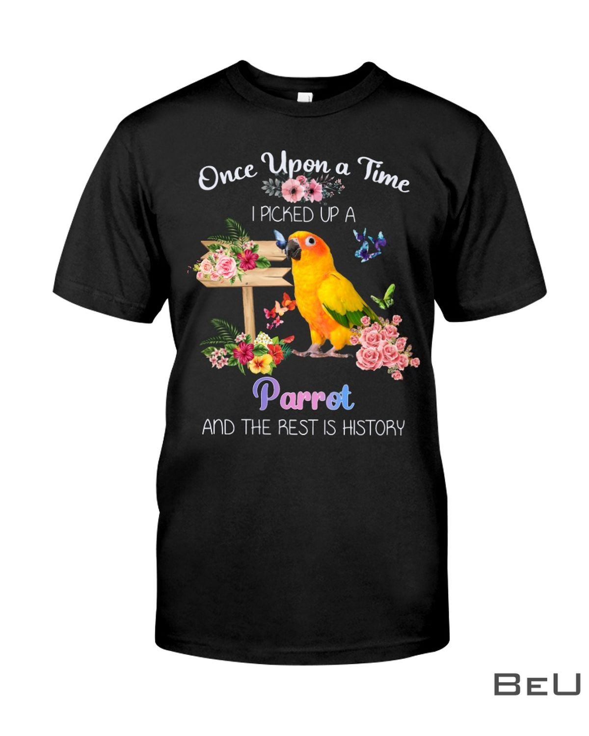 Once Upon A Time I Picked Up A Parrot And The Rest Is History Shirt, hoodie, tank top