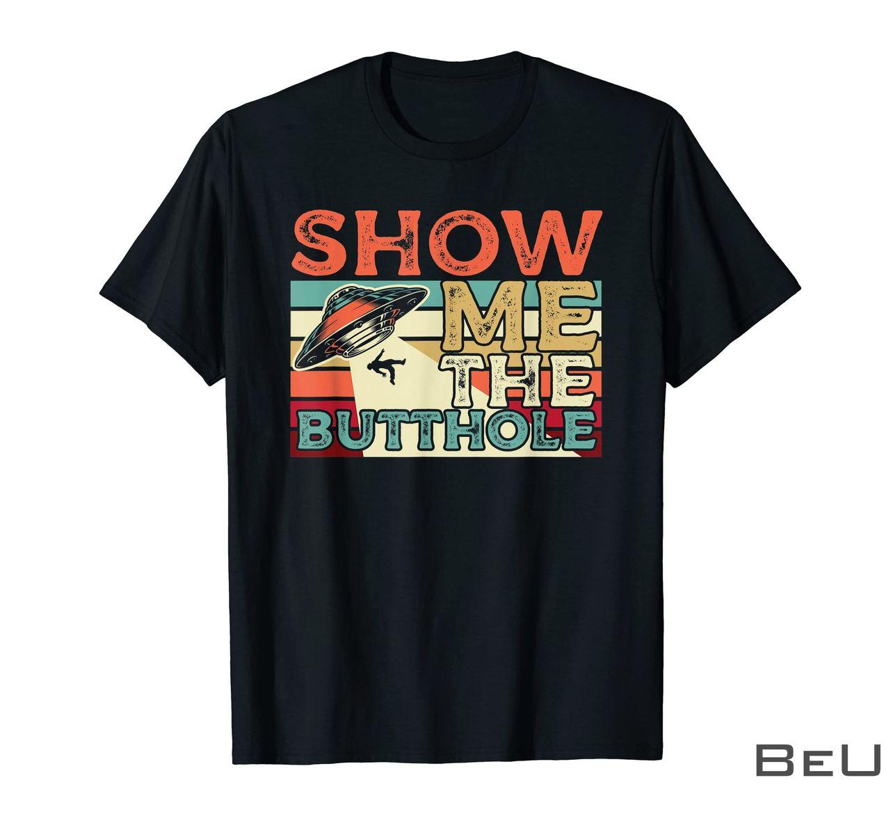 Show Me That Butthole Shirt