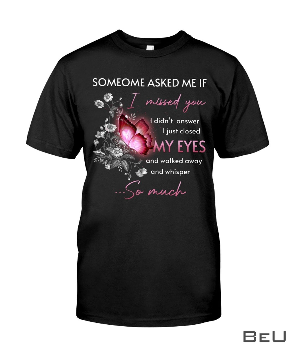 Someone Asked Me If I Missed You I Didn't Answer I Just Closed My Eyes Shirt, hoodie, tank top