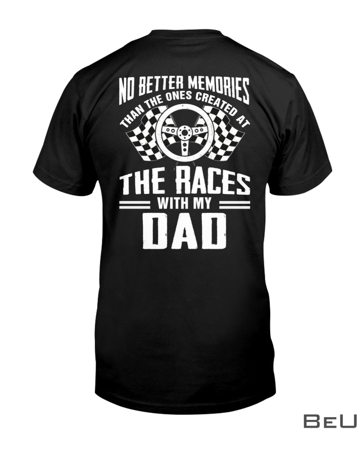 Stock Car Racing No Better Memories Than The Ones Created At The Races With My Dad Shirt, hoodie, tank top