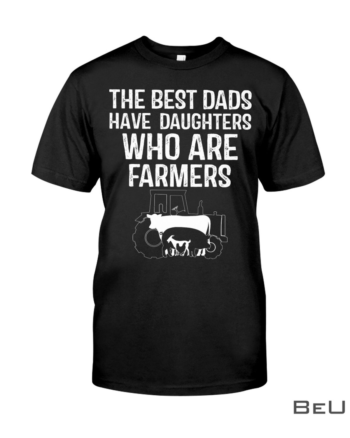 The Best Dads Have Daughters Who Are Farmers Shirt, hoodie, tank top