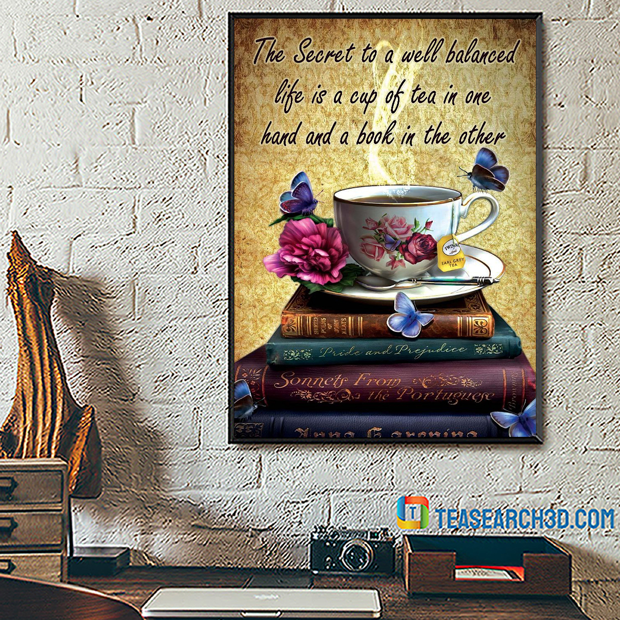The secret to a well balanced life is a cup of tea in one hand and book in the other poster