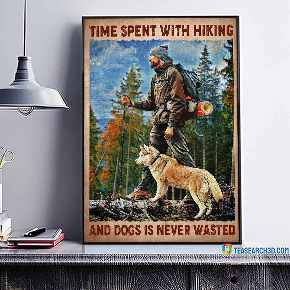 Time spent with hiking and dogs is never wasted poster