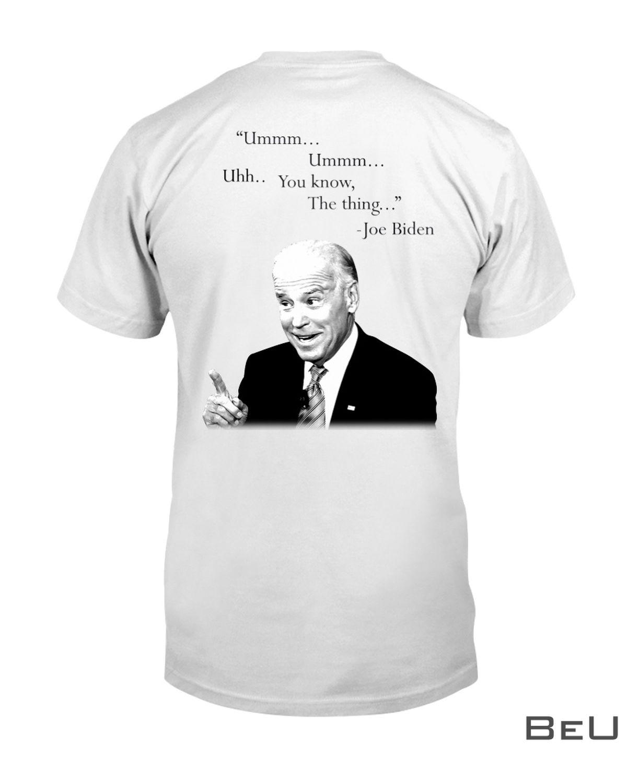 Ummm Ummm Uhh You know The Thing Joe Biden Shirt, hoodie, tank top