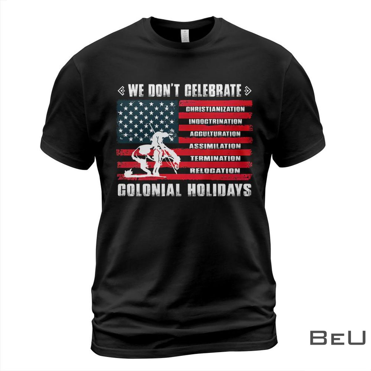 We Don't Celebrate Colonial Holidays Shirt, hoodie ,tank top