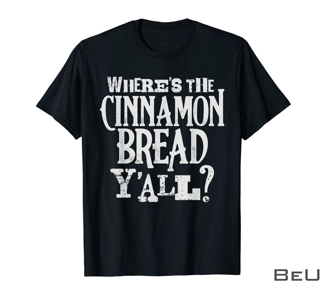 Where's The Cinnamon Bread Y'all Shirt