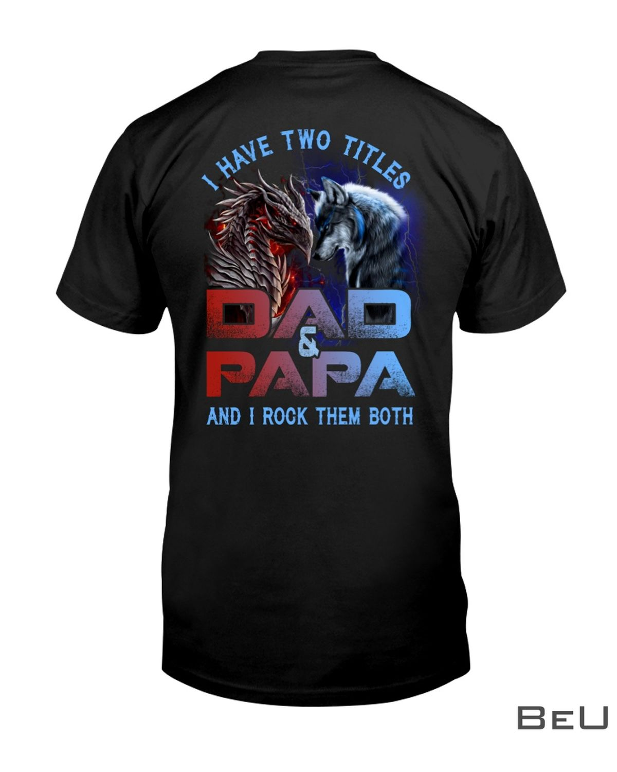 Wolf And Dragon I Have Two Titles Dad And PaPa And I Rock Them Both Shirt, hoodie, tank top